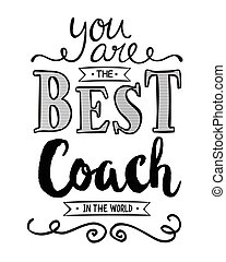You are the Best Coach in the World Typography Art Design...