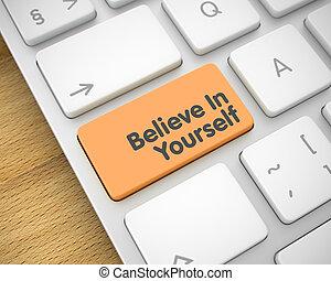 Believe In Yourself - Inscription on Orange Keyboard Button....