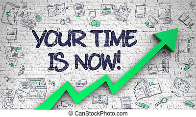 Your Time Is Now Drawn on Brick Wall. - Brick Wall with Your...