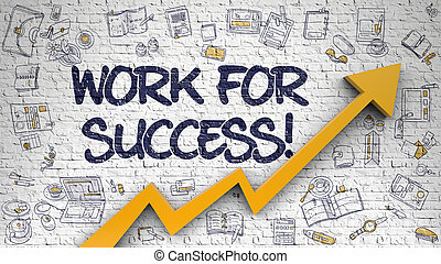 Work For Success Drawn on Brick Wall.