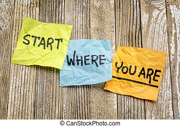 Start where you are advice - handwriting on sticky notes...