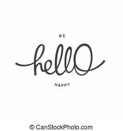 Hello. Be Happy. Trendy handwritten calligraphy poster
