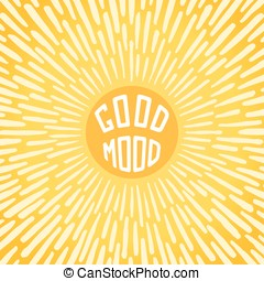Good Mood. Positive poster with radially grunge sunbeams....