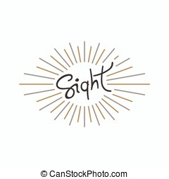 Sight. Conceptual handwritten label with linear rays. Vector...