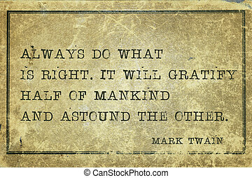 do right MTwain - Always do what is right - famous American...