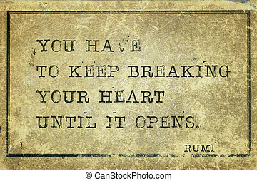 break heart Rumi - You have to keep breaking your heart -...