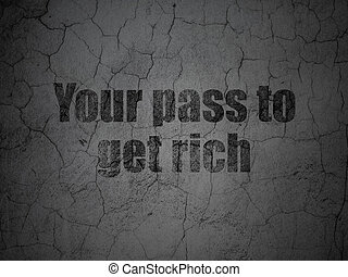 Finance concept: Your Pass to Get Rich on grunge wall...