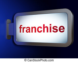 Business concept: Franchise on billboard background -...