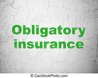 Insurance concept: Obligatory Insurance on wall background -...