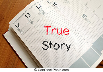 True story concept on notebook - True story text concept...