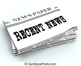 Recent News Represents Latest Newspapers 3d Rendering -...