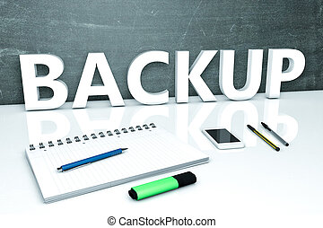 Backup - text concept with chalkboard, notebook, pens and...