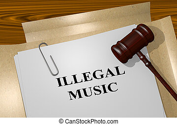Illegal Music - legal concept - 3D illustration of 'ILLEGAL...