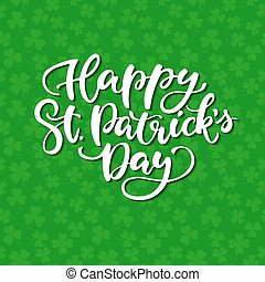 St. Patrick's Day lettering. Vector green holiday poster. Isolated sign on green background with clover