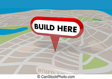 Build Here New Building Construction Property Location Map...