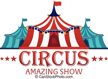 Circus Tents With Banner. Amazing show. Flat illustration. -...