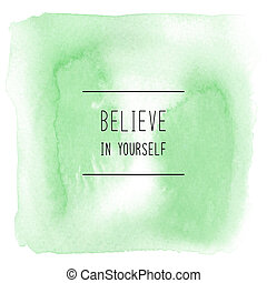 Believe in yourself on green watercolor background