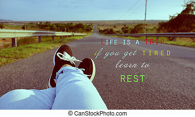 life is a trip, if you get tired, learn to rest - Lonely...