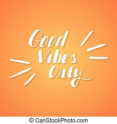 Hand written lettering Good vibes only made in vector. Hand...