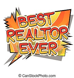 Best Realtor Ever - Comic book style word.