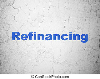Business concept: Refinancing on wall background - Business...