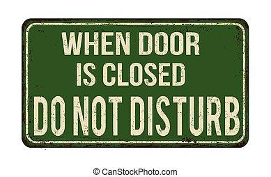 When door is closed do not disturb vintage rusty metal sign