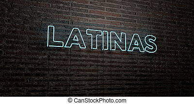 LATINAS -Realistic Neon Sign on Brick Wall background - 3D...