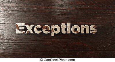 Exceptions - grungy wooden headline on Maple - 3D rendered...