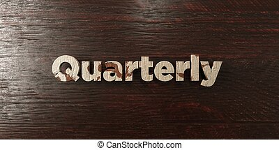 Quarterly - grungy wooden headline on Maple - 3D rendered...
