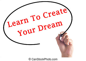 Hand writing Learn To Create Your Dream on transparent board