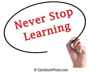 Hand writing Never Stop Learning on transparent board