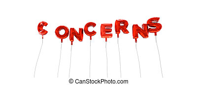 CONCERNS - word made from red foil balloons - 3D rendered....