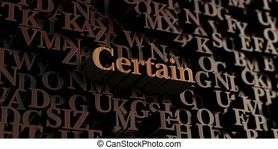 Certain - Wooden 3d rendered letters/message