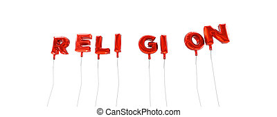 RELIGION - word made from red foil balloons - 3D rendered.