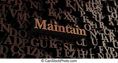 Maintain - Wooden 3d rendered letters/message - Maintain -...