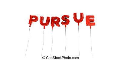 PURSUE - word made from red foil balloons - 3D rendered. Can...