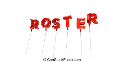 ROSTER - word made from red foil balloons - 3D rendered. Can...