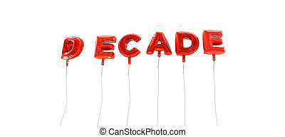 DECADE - word made from red foil balloons - 3D rendered. Can...
