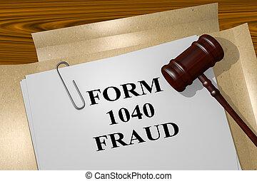 Form 1040 Fraud concept - 3D illustration of 'FORM 1040...