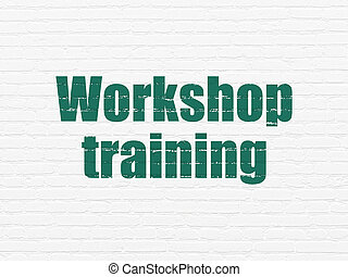 Learning concept: Workshop Training on wall background -...