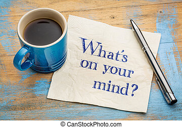 What is on your mind?
