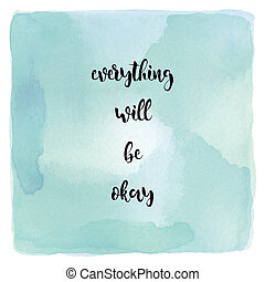Everything will be okay on blue and green watercolor background