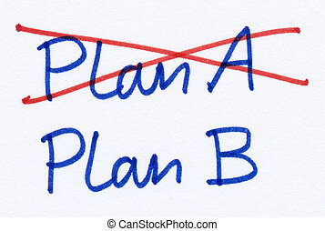 Crossed out Plan A and changed strategy to Plan B.