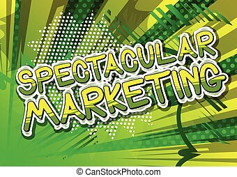 Spectacular Marketing - Comic book style word. - Spectacular...