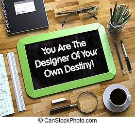 You Are The Designer Of Your Own Destiny Concept. 3D. - You...