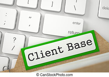File Card with Client Base. 3D. - Client Base Concept. Word...