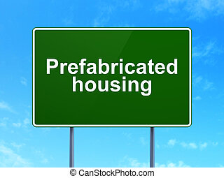 Construction concept: Prefabricated Housing on road sign...