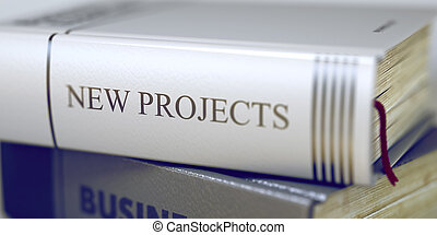 New Projects Concept. Book Title. 3D. - Close-up of a Book...