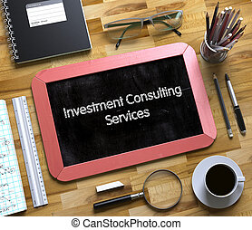 Investment Consulting Services Concept on Small Chalkboard. 3D.