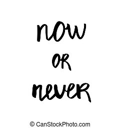 Now or never - Hand Drawn brush text. Handmade lettering for...